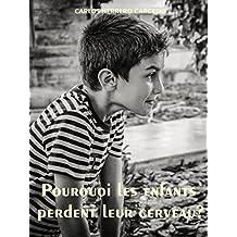 POURQUOI LES ENFANTS PERDENT LEUR CERVEAU? (French Edition)