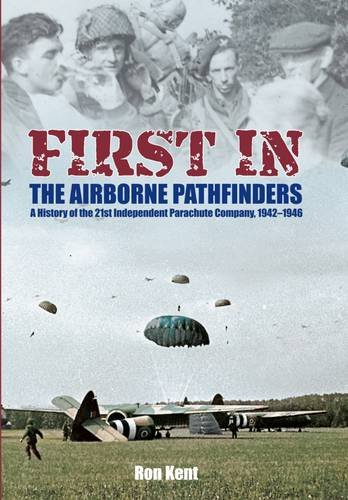 First In: The Airborne Pathfinders: A History of the 21st Independent Parachute Company, 1942-1946 pdf epub