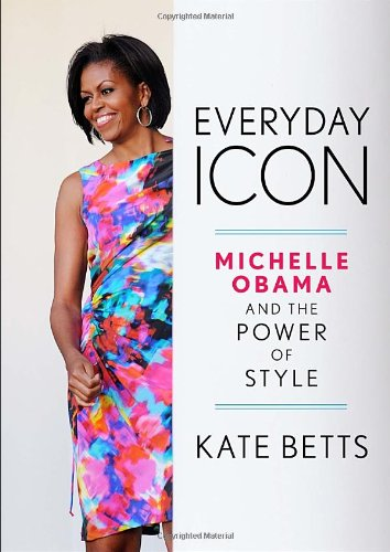 Everyday Icon: Michelle Obama and the Power of - Obama Style Michelle