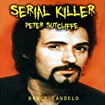 Serial Killer Peter Sutcliffe | Bruce Candelo