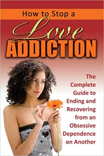 how to stop being addicted to love