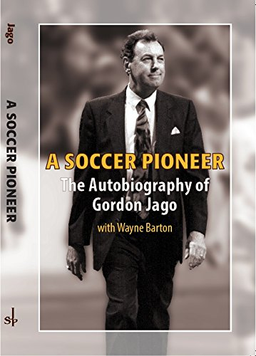 A Soccer Pioneer: The Autobiography of Gordon Jago