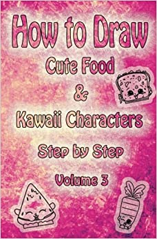 How To Draw Cute Food Kawaii Characters Step By Step Volume 3
