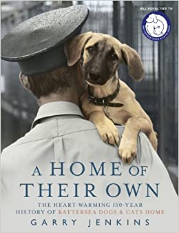 Book A Home of Their Own: The Heart-Warming 150-Year History of Battersea Dogs & Cats Home by Garry Jenkins (2010)