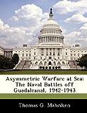 Asymmetric Warfare at Se, Thomas G. Mahnken, 128832507X