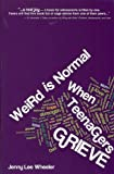 Weird Is Normal When Teenagers Grieve