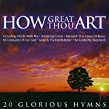 How Great Thou Art: 20 Glorious Hymns