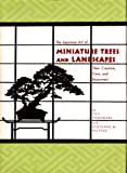 img - for The Japanese Art of Miniature Trees and Landscapes: Their Creation, Care, and Enjoyment book / textbook / text book