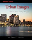 InColor: Urban Images: A Collection of Urban & CityScape Photography (Volume 1)
