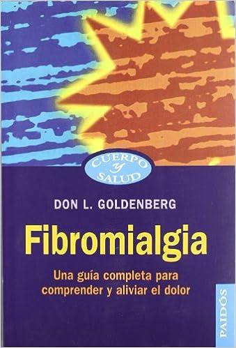 Fibromialgia: Una Guía Completa Para Comprender Y Aliviar El Dolor por Don L. Goldenberg