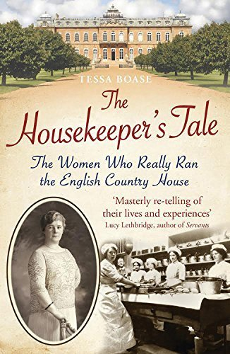 The Housekeeper's Tale: The Women Who Really Ran the English Country House by Tessa Boase (2015-03-12)