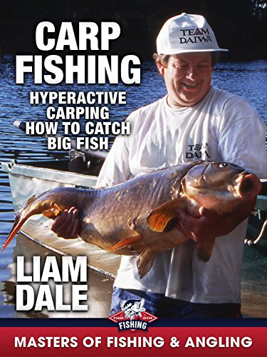Carp Fishing: Hyperactive Carping, How to Catch Big Fish - Liam Dale (Masters of Fishing & Angling) Big Fish
