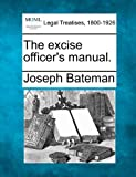 The excise officer's Manual, Joseph Bateman, 1240065892