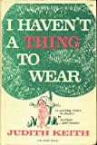 I Haven't a Thing to Wear, Judith Keith, 0913024112
