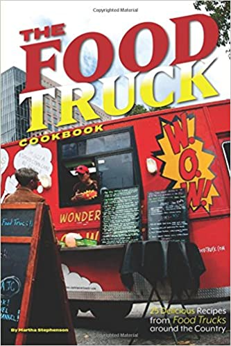 The food truck cookbook 25 delicious recipes from food trucks the food truck cookbook 25 delicious recipes from food trucks around the country martha stephenson 9781544822686 amazon books forumfinder Images