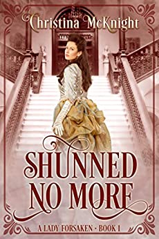 Shunned No More (A Lady Forsaken Book 1) by [McKnight, Christina]