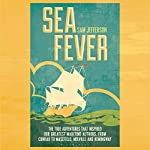 Sea Fever: The True Adventures That Inspired Our Greatest Maritime Authors, from Conrad to Masefield, Melville and Hemingway | Sam Jefferson