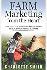 Farm Marketing from the Heart: How to attract your dream customers and build your profitable farm. Paperback