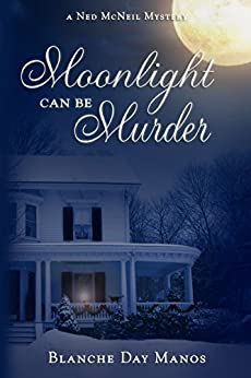 Moonlight Can Be Murder: A Ned McNeil Mystery by [Manos, Blanche Day]