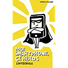 Moi smartphone, ce héros - L'intégrale (French Edition)