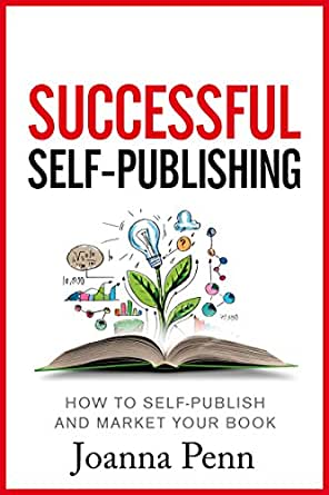 Successful Self-Publishing: How to self-publish and market your ...