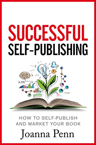 Successful Self-Publishing: How to self-publish and market your book in ebook and print (Books for Writers 1) by [Penn, Joanna]