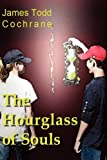 The Hourglass of Souls, James Todd Cochrane, 0979720222