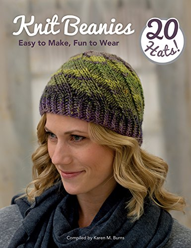 Knit Beanies: Easy to Make, Fun to Wear Knit Beanie Hat Patterns