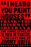 """By Charles Brandt I Heard You Paint Houses: Frank """"The Irishman"""" Sheeran and the Inside Story of the Mafia, the Teamst (First Edition)"""