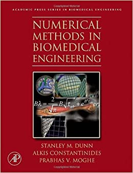 Numerical Methods in Biomedical Engineering by Stanley Dunn Ph.D. (2005-11-21): Stanley Dunn Ph.D.;Alkis Constantinides;Prabhas V. Moghe Ph.D.: Amazon.com: ...