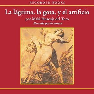 La Lagrima, La Gota y el artificio [Tears, Drops and Special Effects (Texto Completo)] Audiobook