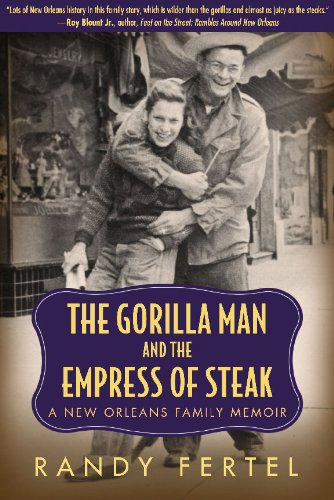 Read Online The Gorilla Man and the Empress of Steak: A New Orleans Family Memoir (Willie Morris Books in Memoir and Biography) PDF