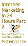Internet Marketing In 24 Hours Part 2: Part 2 of 3 Swift Turns Internet Marketing (Part 2 of 3 Swift Turns Internet Marketing mtirvin.com)