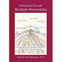 Pathfinding Through Multiple Personality: A Comprehensive Treatment Handbook for Dissociative Identity Disorder