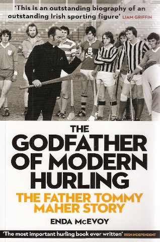 The Godfather of Modern Hurling: The Fr Tommy Maher Story - How the Kilkenny Priest Drew a New Blueprint for the National Game pdf epub