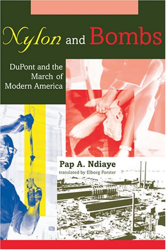 Nylon and Bombs: DuPont and the March of Modern America (Studies in Industry and Society)