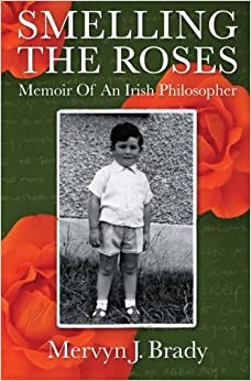Smelling the Roses: Memoir of an Irish Philosopher by Mervyn J. Brady (2013-03-11)