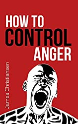 How To Control Anger: Anger.Management Now!