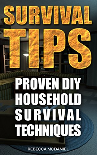Survival Tips: Proven DIY Household Survival Techniques by [McDaniel, Rebecca]