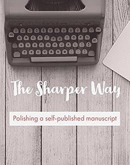 The Sharper Way: Self-Publishing a Polished Manuscript by [Barnes, Nathan]