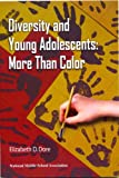 Diversity and Young Adolescents : More Than Color, Dore, Elizabeth D., 1560901446