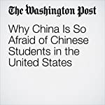 Why China Is So Afraid of Chinese Students in the United States | John Pomfret