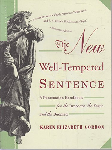 The New Well-Tempered Sentence: A Punctuation Handbook for the Innocent, the Eager, and the Doomed - Expanded and Revise