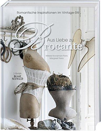 Aus Liebe zu Brocante: Romantische Inspirationen im Vintage-Stil Gebundenes Buch – 18. Januar 2016 Willeke Kroneman-Frens Margreet Frens BusseSeewald 3772474209