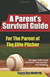 A Parent's Survival Guide for the Parent of the Elite Pitcher, Ron Wolforth, 0615705286