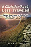 img - for A Christian Road Less Traveled: Seven Key Steps to Guide You On the Narrow Path to a Successful Christian Life book / textbook / text book