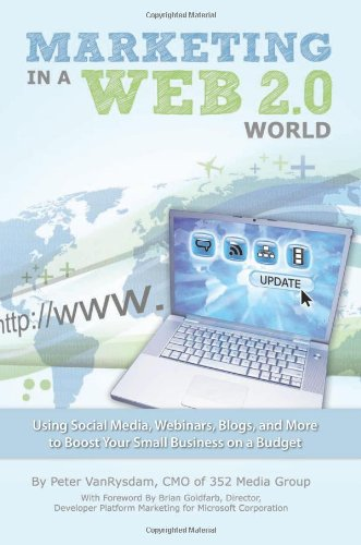 Marketing in a Web 2.0 World Using Social Media, Webinars, Blogs, and More to Boost Your Small Business on a Budget ebook