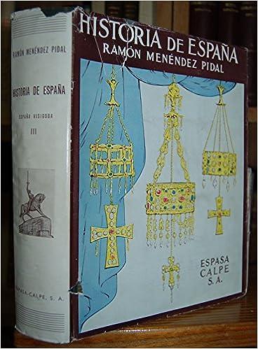 HISTORIA DE ESPAÑA. Tomo III: ESPAÑA VISIGODA 414-711 de J.C.: Amazon.es: MENENDEZ PIDAL, Ramón: Libros