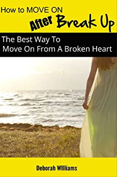 how to move on after a breakup the best way to move on from a broken heart kindle edition by. Black Bedroom Furniture Sets. Home Design Ideas