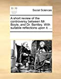 A Short Review of the Controversy Between Mr Boyle, and Dr Bentley with Suitable Reflections upon It, See Notes Multiple Contributors, 117006700X